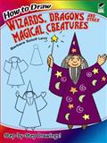 How to Draw Wizards, Dragons and Other Magical Creatures, Barbara Soloff Levy, 0486499286