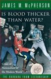 Is Blood Thicker Than Water?, James M. McPherson, 0679309284