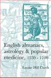 English Almanacs, Astrology and Popular Medicine, 1550-1700, Curth, Louise Hill, 0719069289