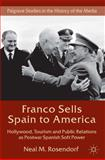 Franco Sells Spain to America : Hollywood, Tourism and Public Relations As Postwar Spanish Soft Power, Rosendorf, Neal M., 1137299282