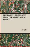 The Koran - Translated from the Arabic by J M Rodwell, Anon, 1408629283
