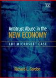 Antitrust Abuse in the New Economy : The Microsoft Case, Gordon, Richard L., 1840649283