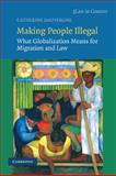 Making People Illegal : What Globalization Means for Migration and Law, Dauvergne, Catherine, 0521719283