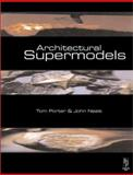 Architectural Supermodels : Physical Design Simulation, Porter, Tom and Neale, John, 0750649283