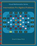 Visual Mathematics Series: Intermediate Pre-Algebra Problems, Kiran Desai, 1463519281
