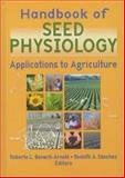 Seed Physiology : Applications to Agriculture, Benech-Arnold, Roberto L. and Sanchez, Rodolfo A., 1560229284