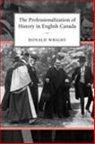 The Professionalization of History in English Canada, Wright, Donald A. and Wright, Donald, 0802039286