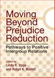 Moving Beyond Prejudice Reduction : Pathways to Positive Intergroup Relations, Tropp, Linda R. and Mallett, Robyn K., 1433809281