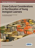 Cross-Cultural Considerations in the Education of Young Immigrant Learners, Jared Keengwe, 1466649283
