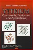 Yttrium : Compounds, Production and Applications, Bradley D. Volkerts, 1617289280