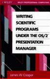 Writing Scientific Programs under the OS/2 Presentation Manager, Cooper, James W., 0471519286