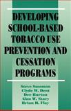 Developing School-Based Tobacco Use Prevention and Cessation Programs, Sussman, Steve and Burton, Dee, 0803949286