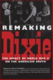 Remaking Dixie : The Impact of World War II on the American South, , 0878059288