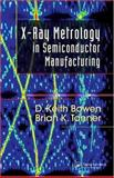 X-Ray Metrology in Semiconductor Manufacturing, Bowen, David K. and Tanner, Brian K., 0849339286