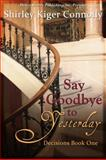 Say Goodbye to Yesterday, Connelly, Shirley Kiger, 1612529283