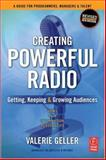 Creating Powerful Radio : Getting, Keeping and Growing Audiences: News, Talk, Information and Personality Broadcast, HD, Satellite and Internet, Geller, Valerie, 0240519280