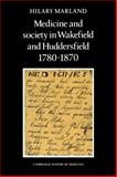 Medicine and Society in Wakefield and Huddersfield, 1780-1870, Marland, Hilary, 052108928X