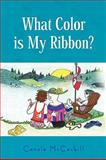What Color Is My Ribbon?, Carole McCaskill, 1436399289