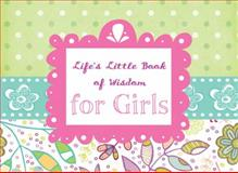 Life's Little Book of Wisdom for Girls, , 1616269286