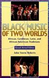 Black Music of Two Worlds : African, Caribbean, Latin, and African-American Traditions, Roberts, John S., 002864929X