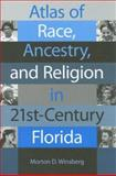 Atlas of Race, Ancestry, and Religion in 21st-Century Florida, Winsberg, Morton D., 0813029295