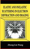 Elastic and Inelastic Scattering in Electron Diffraction and Imaging, Wang, Zhong-Lin, 0306449293