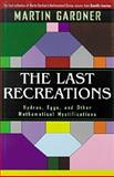 The Last Recreations : Hydras, Eggs, and Other Mathematical Mystifications, Gardner, Martin, 0387949291