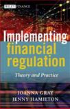 Implementing Financial Regulation : Theory and Practice, Gray, Joanna and Hamilton, Jenny, 0470869291