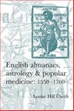 English Almanacs, Astrology and Popular Medicine, 1550-1700 : Publication Cancelled, Curth, Louise Hill, 0719069297
