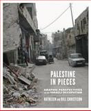 Palestine in Pieces : Graphic Perspectives on the Israeli Occupation, Christison, Bill and Christison, Kathleen, 0745329292