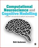 Computational Neuroscience and Cognitive Modelling : A Student's Introduction to Methods and Procedures, Anderson, Britt K., 1446249298