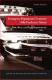 Emergency Department Treatment of the Psychiatric Patient : Policy Issues and Legal Requirements, Stefan, Susan, 0195189299