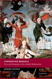 Converting Bohemia : Force and Persuasion in the Catholic Reformation, Louthan, Howard, 0521889294