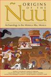 Origins of the Nuu : Archaeology in the Mixteca Alta, Mexico, Kowalewski, Stephen and Balkansky, Andrew K., 0870819291