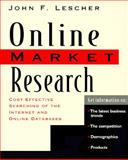 Online Market Research : Cost-Effective Searching of the Internet and Online Databases, Lescher, John F., 0201489295