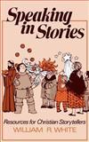 Speaking in Stories, William R. White, 0806619295