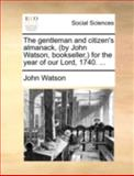 The Gentleman and Citizen's Almanack, for the Year of Our Lord 1740, John Watson, 1170539297