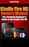 Kindle Fire HD Owner's Manual: the Complete Beginner's Guide to the Kindle Fire HD, Katrina Abiasi, 1494989298