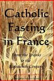 Catholic Fasting in France, Pierre Le Grand d'Aussy, 1499249292