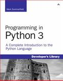 Programming in Python 3 : A Complete Introduction to the Python Language, Summerfield, Mark, 0137129297