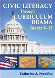 Civil Literacy Through Curriculum Drama, Grade 6-12, Franklin, Catherine A., 1412939291