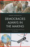 Democracies Always in the Making : Historical and Current Philosophical Issues for Education, Thayer-Bacon, Barbara J., 1610489292