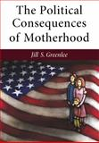 The Political Consequences of Motherhood, Greenlee, Jill, 047211929X