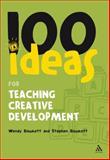 100 Ideas for Teaching Creative Development, Bowkett, Stephen and Bowkett, Wendy, 0826499295