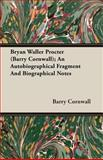 Bryan Waller Procter; an Autobiographical Fragment and Biographical Notes, Barry Cornwall, 1406779296