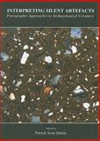 Interpreting Silent Artefacts : Petrographic Approaches to Archaeological Ceramics, Patrick Sean Quinn, 190573929X