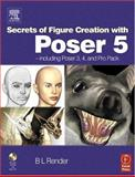 Secrets of Figure Creation with Poser 5, Render, B. L., 0240519299