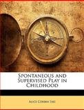 Spontaneous and Supervised Play in Childhood, Alice Corbin Sies, 1144249295
