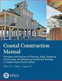 Coastal Construction Manual: Principles and Practices of Planning, Siting, Designing, Constructing, and Maintaining Residential Buildings in Coastal Areas (Fourth Edition) (FEMA P-55 / Volume I / August 2011), U. S. Department Security and Federal Emergency Agency, 1482079291