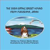 The Sushi-Eating Basset Hound from Fukushima Japan, Patrick Martin Moran, 1494339293